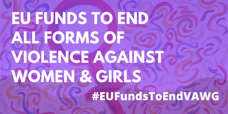 EU funds to end all forms of Violence against Women & Girls #EUFundsToEndVAWG