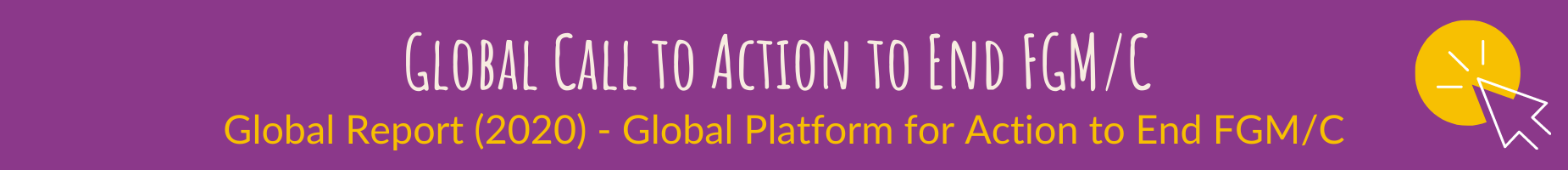 Global Call to Action to End FGM/C (Global Platform for Action to End FGM/C) - Global Report 2020