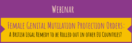 WEBINAR - FGM Protection Orders: A British Legal Remedy to be Rolled out in other EU Countries?